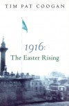 1916: The Easter Rising - Tim Pat Coogan