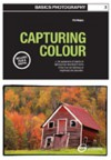 Basics Photography 03: Capturing Colour - Phil Malpas