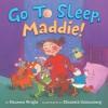 Go to Sleep, Maddie! - Maureen Wright, Elizabeth Schlossberg