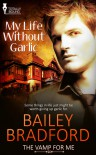 My Life Without Garlic - Bailey Bradford