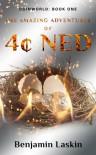 The Amazing Adventures of 4¢ Ned  - Benjamin Laskin