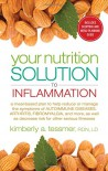 Your Nutrition Solution to Inflammation: A Meal-Based Plan to Help Reduce or Manage the Symptoms of Autoimmune Diseases, Arthritis, Fibromyalgia and ... as Decrease Risk for Other Serious Illnesses - Kimberly Tessmer