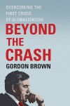 Beyond the Crash: Overcoming the First Crisis of Globalization - Gordon Brown