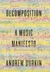 Decomposition: A Music Manifesto - Andrew Durkin