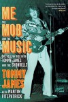 Me, the Mob, and the Music: One Helluva Ride with Tommy James & The Shondells - Tommy James, Martin Fitzpatrick
