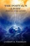 The Portal's Light: Fire in the Light - Andrew Wehrlen