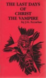 The Last Days of Christ the Vampire - J.G. Eccarius