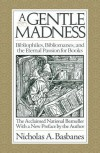 A Gentle Madness: Bibliophiles, Bibliomanes, and the Eternal Passion for Books - Nicholas A. Basbanes