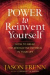 Power to Reinvent Yourself: How to Break the Destructive Patterns in Your Life - Jason Frenn