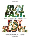 Run Fast. Eat Slow.: Nourishing Recipes for Athletes - Shalane Flanagan, Elyse Kopecky