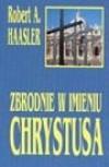 Zbrodnie w imieniu Chrystusa - Robert A. Haasler