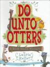 Do Unto Otters: A Book About Manners - Laurie Keller