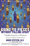 Going to Pieces without Falling Apart: A Buddhist Perspective on Wholeness - Mark Epstein, Charlie Conrad
