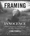 Framing Innocence: A Mother's Photographs, a Prosecutor's Zeal, and a Small Town's Response - Lynn Powell