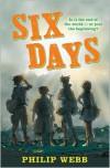 Six Days - Philip Webb