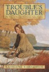 Trouble's Daughter: The Story of Susanna Hutchinson, Indian Captive - Katherine Kirkpatrick