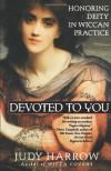 Devoted To You: Honoring Deity in Wiccan Practice - Judy Harrow, Alexei Kondratiev, Geoffrey W. Miller, Maureen Reddington-Wilde
