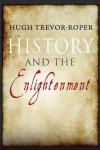 History and the Enlightenment - Hugh Trevor-Roper, John Robertson