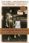 Searching for Mercy Street: My Journey Back to My Mother, Anne Sexton - Linda Gray Sexton