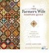 The Farmer's Wife Sampler Quilt: Letters from 1920s Farm Wives and the 111 Blocks They Inspired - Laurie Aaron Hird