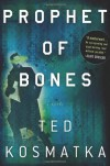 Prophet of Bones: A Novel - Ted Kosmatka