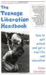 The Teenage Liberation Handbook: How to Quit School and Get a Real Life and Education - Grace Llewellyn