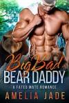 Big Bad Bear Daddy: A Fated Mate Romance - Amelia Jade