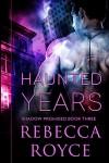 Haunted Years (Shadow Promised Book 3) - Rebecca Royce