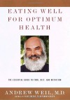 Eating Well for Optimum Health: The Essential Guide to Food, Diet, and Nutrition - Andrew Weil M.D.