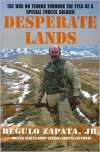 Desperate Lands: The War on Terror Through the Eyes of a Special Forces Soldier - Regulo Zapata Jr.