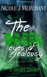 The Green Eyes of Jealousy: A Short Story - Nicole J Merchant