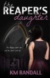 The Reaper's Daughter - K.M. Randall
