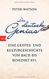 Der deutsche Genius: Eine Geistes- und Kulturgeschichte von Bach bis Benedikt XVI. - - Yvonne Badal, Peter Watson
