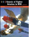 Genesis of Fighter Aviation in WWI: A Centennial Perspective on Great War Aviation (Great War Aviation Series) (Volume 20) - Jack Herris, Bob Pearson, Steve Anderson, Aaron Weaver