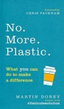 No. More. Plastic.: What you can do to make a difference – the #2minutesolution - Chris Packham, Martin Dorey
