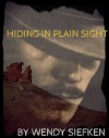 Hiding In Plain Sight - Wendy Siefken