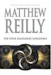 The Four Legendary Kingdoms: A Jack West Jr Novel 4 - Matthew Reilly
