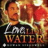 Love, Like Water - Rowan Speedwell, K.C. Kelly