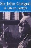 A Life in Letters - John Gielgud, Richard Mangan