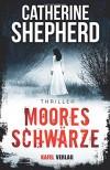 Mooresschwärze: Thriller - Catherine Shepherd