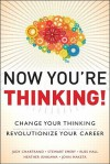 Now You're Thinking!: Change Your Thinking...Revolutionize Your Career...Transform Your Life - Judy M. Chartrand, Stewart Emery, Russ Hall, Heather Ishikawa, John Maketa