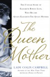 The Queen Mother: The Untold Story of Elizabeth Bowes Lyon, Who Became Queen Elizabeth The Queen Mother - Lady Colin Campbell