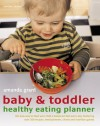 Baby & Toddler Healthy Eating Planner: The New Way to Feed Your Child a Balanced Diet Every Day, Featuring Over 350 Recipes, Meal Planners, Charts and Nutrition Guides - Amanda Grant