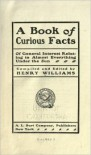 A book of curious facts of general interest relating to almost everything under the sun - Henry Williams, William T. Henderson
