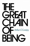 The Great Chain of Being: A Study of the History of an Idea - Arthur O. Lovejoy