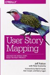 User Story Mapping: Discover the Whole Story, Build the Right Product - Jeff Patton, Peter Economy
