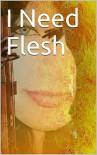 I Need Flesh - Melanie Camacho, Enrique Camacho