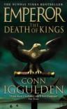 Emperor: The Death of Kings (Emperor Series) - Conn Iggulden