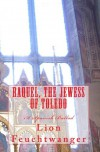 Raquel, the Jewess of Toledo: A Spanish Ballad - Lion Feuchtwanger