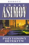 Pozytonowy detektyw (The Caves of Steel) - Isaac Asimov